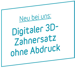 Neu bei uns: Digitaler 3D-Zahnersatz ohne Abdruck